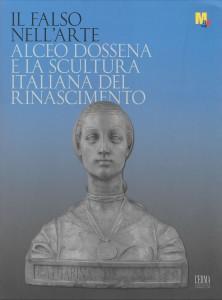 Dossena artista e alchimista Dario Del Bufalo Il Falso nell'arte Alceo Dossena MART Rovereto